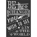 BE THE CHANGE YOU WISH TO SEE IN THE WORLD 12x18 Stencil