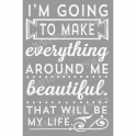 I'm Going To Make Everything Around Me Beautiful 12x18 Stencil