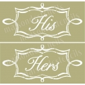 His and Hers chalk script with scroll frame 2 Stencils 5.5x11.5 each
