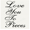 Love You To Pieces Script 12x12 Stencil