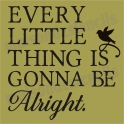 Every Little Thing Is Gonna Be Alright 12x12 Stencil