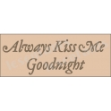 Always Kiss Me Goodnight Script 5.5x11.5 Stencil