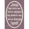Our Roots Say We're Sisters 12x18 Stencil