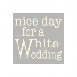 Nice Day For A White Wedding 12x12 Stencil