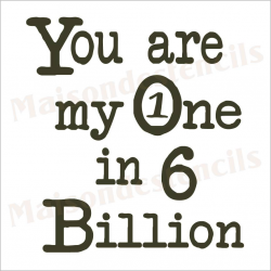 You are my One in 6 Billion  12x12 stencil
