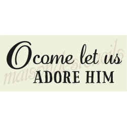 O Come Let Us Adore Him 8X18 stencil