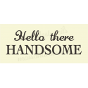 Hello There HANDSOME 12x18 stencil