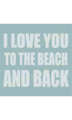 I Love You To The Beach and Back 12x12 inch