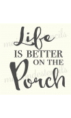 Life is better on the porch 12x12 Stencil