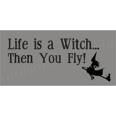 Life is a Witch ... 5.5X11.5 stencil