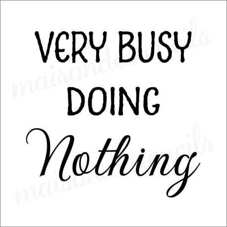 VERY BUSY DOING Nothing 12x12 stencil