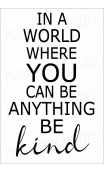 In a world where you can be anything be kind 12x18 stencil