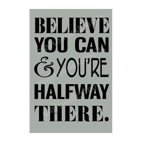 Believe You Can And You're Halfway There 12x18 Stencil