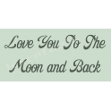 Love You to the Moon and Back Script 5.5x11.5 Stencil