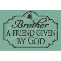 Brother: Friend Given by God 12x18 Stencil