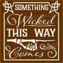 Something Wicked This Way Comes 12x12 Stencil