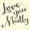 Love You Madly 12x12 stencil