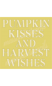 Pumpkin Kisses and Harvest Wishes 12x12 stencil