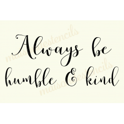 Always be humble & Kind 12x18 stencil