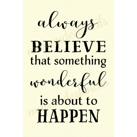 always BELIEVE that something wonderful is about to HAPPEN 12x18 stencil