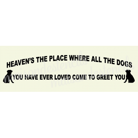 Heaven's the place where all the dogs 8x18 stencil