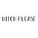 WITCH PLEASE 4x18 stencil