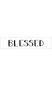 BLESSED 4x18 stencil