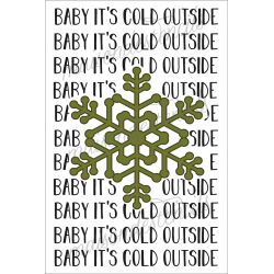 Baby It's Cold Outside with Snowflake 2019 12x18 stencil