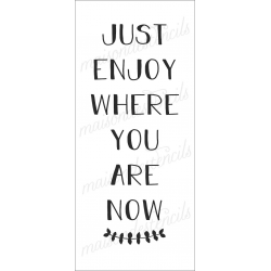 Just enjoy where you are now 8x18 stencil