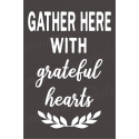 GATHER HERE WITH grateful hearts 12x18 stencil