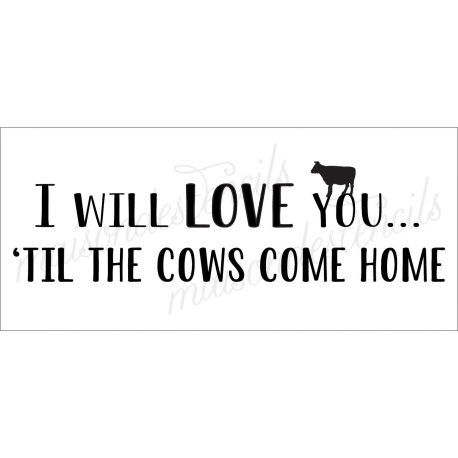 I LOVE you 'Til the cows come home 8x18 stencil