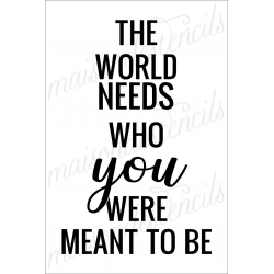 The World needs who YOU were meant to BE 12x18 stencil