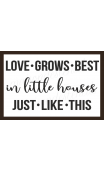 LOVE GROWS BEST in little houses JUST LIKE THIS 12x18 stencil