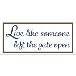 Live like someone left the gate open 8x18 stencil