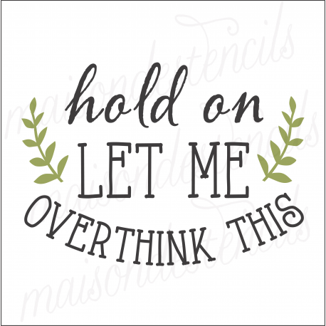 hold on LET ME OVERTHINK THIS 12x12 stencil