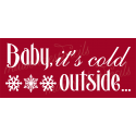 Baby it's cold outside 8 x18 Stencil