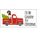 I'll be GNOME for Christmas 5.5 x 11.5 Stencil